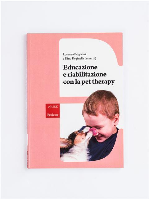 Educazione e riabilitazione con la pet therapy - Libri - Erickson