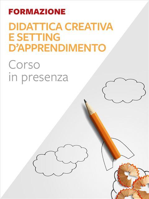 Didattica creativa e setting d'apprendimento - Corsi in presenza - Erickson