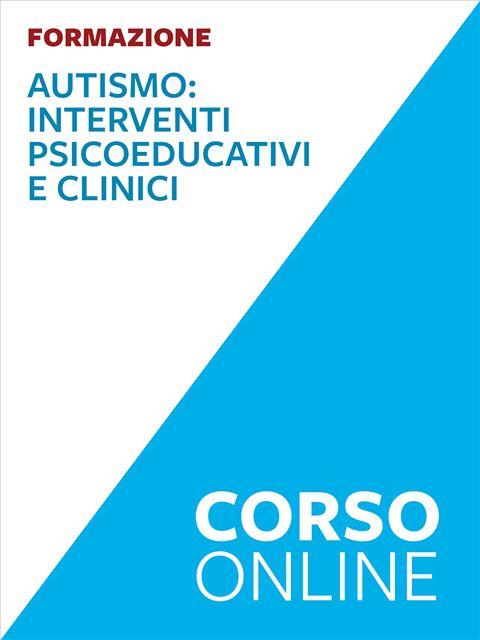 Autismo: interventi psicoeducativi e clinici (avanzato) - Formazione per docenti, educatori, assistenti sociali, psicologi - Erickson