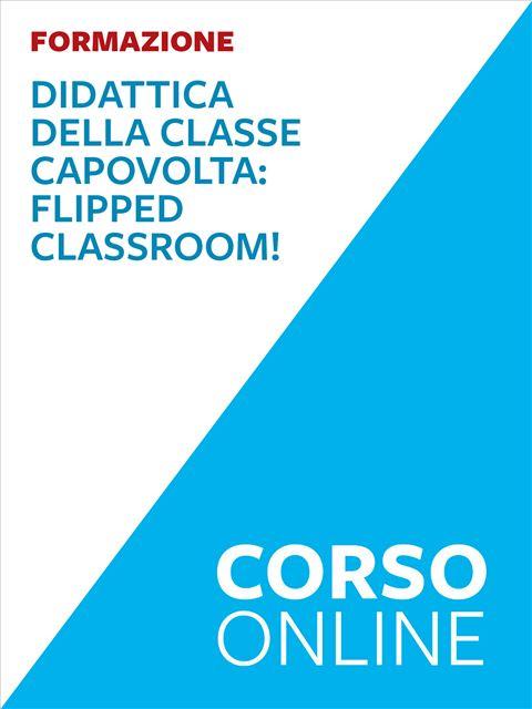 Didattica della classe capovolta: Flipped Classroom - Formazione per docenti, educatori, assistenti sociali, psicologi - Erickson