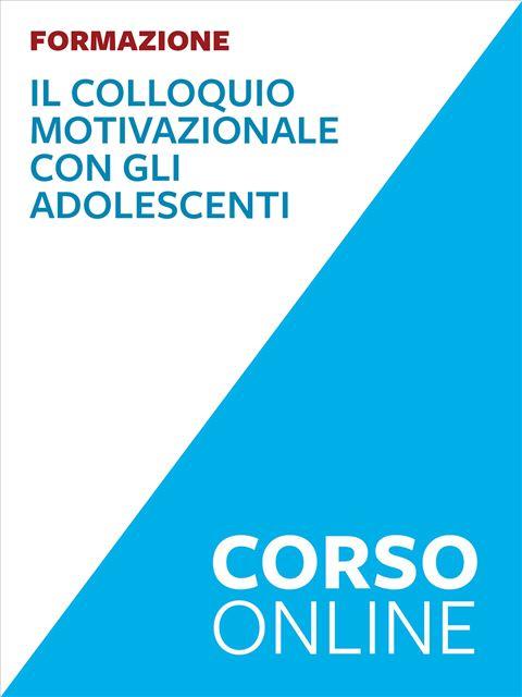 Il Colloquio motivazionale con gli adolescenti - corso - Formazione per docenti, educatori, assistenti sociali, psicologi - Erickson