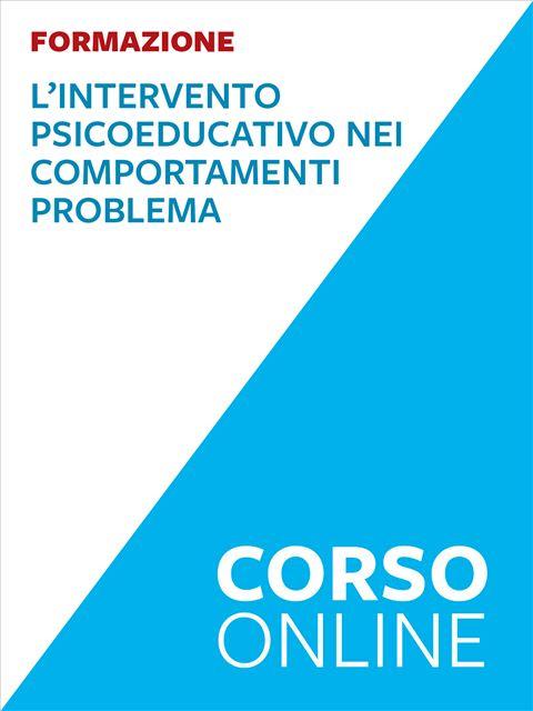 Intervento psicoeducativo nei comportamenti problema - Formazione per docenti, educatori, assistenti sociali, psicologi - Erickson