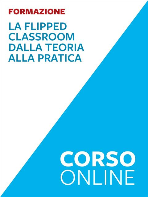 La Flipped classroom: dalla teoria alla pratica – avanzato - Formazione per docenti, educatori, assistenti sociali, psicologi - Erickson