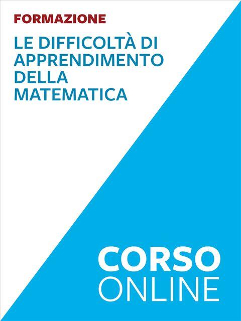 Difficoltà di apprendimento della matematica - avanzato - Formazione per docenti, educatori, assistenti sociali, psicologi - Erickson