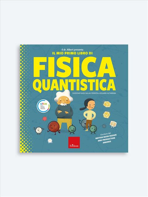 Il dr. Albert presenta «Il mio primo libro di fisica quantistica» - Matematica scienze e tecnologia - Erickson