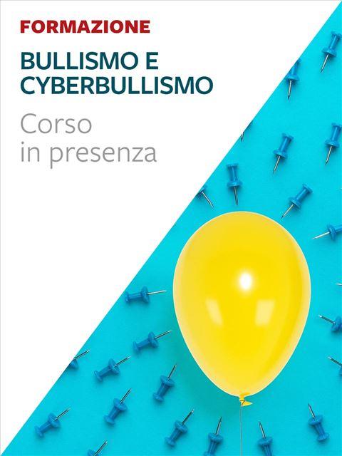 Bullismo e Cyberbullismo - corso - Formazione per docenti, educatori, assistenti sociali, psicologi - Erickson