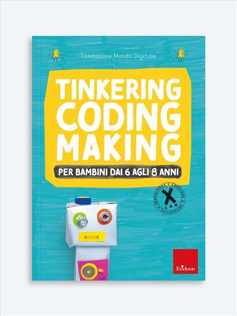 Tinkering coding making per bambini dai 6 agli 8 anni - Matematica scienze e tecnologia - Erickson