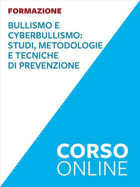 Bullismo e cyberbullismo - corso online - Formazione per docenti, educatori, assistenti sociali, psicologi - Erickson