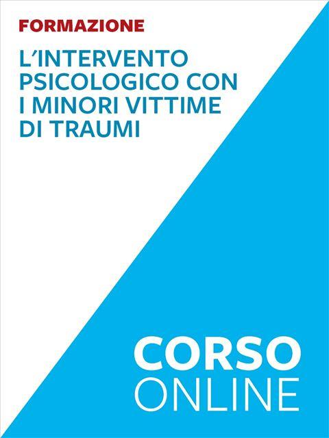 L'intervento psicologico con i minori vittime di traumi - corso - Formazione per docenti, educatori, assistenti sociali, psicologi - Erickson