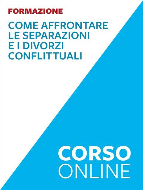 Affrontare separazioni e divorzi conflittuali - corso - Corsi online - Erickson