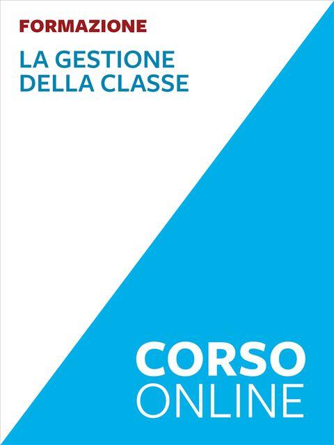 La gestione della classe - corso - Formazione per docenti, educatori, assistenti sociali, psicologi - Erickson