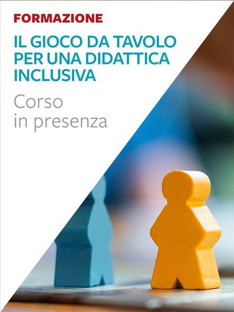 Il gioco da tavolo per una didattica inclusiva - Formazione per docenti, educatori, assistenti sociali, psicologi - Erickson