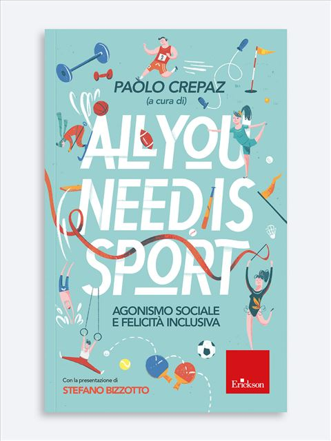 All you need is sport - Libri di didattica, psicologia, temi sociali e narrativa - Erickson