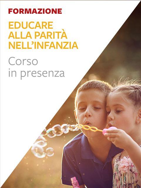 Educare alla parità nell'infanzia - Formazione per docenti, educatori, assistenti sociali, psicologi - Erickson
