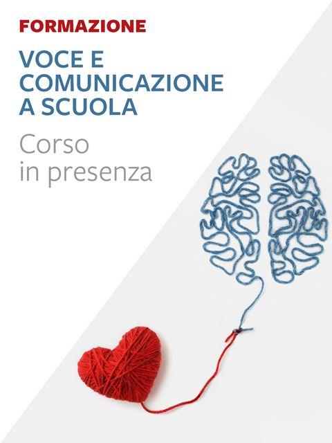 Voce e comunicazione a scuola - Formazione per docenti, educatori, assistenti sociali, psicologi - Erickson