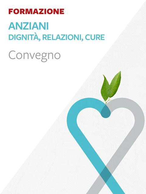 Anziani - Dignità, relazioni, cure - Neurologo - Erickson
