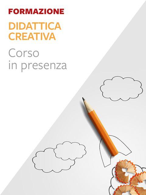 Didattica creativa - Formazione per docenti, educatori, assistenti sociali, psicologi - Erickson