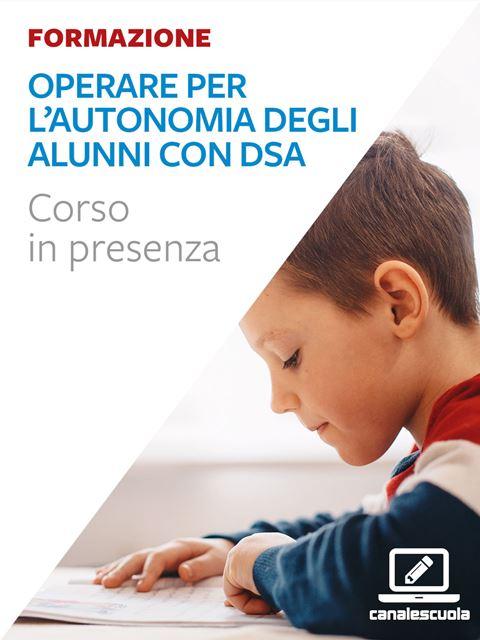 Operare per l'autonomia degli alunni con DSA - Corsi in presenza - Erickson