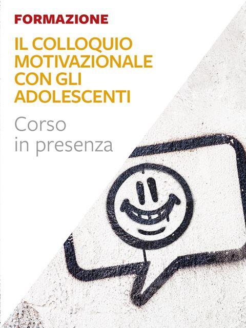 Il Colloquio Motivazionale con gli adolescenti - Libri e formazione per Educatori e Assistenti Sociali - Erickson