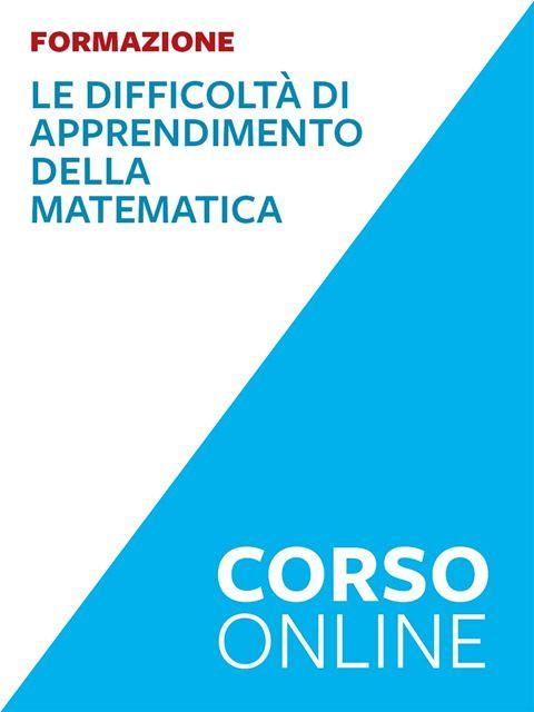 Le difficoltà di apprendimento della matematica: corso base - Corsi online - Erickson