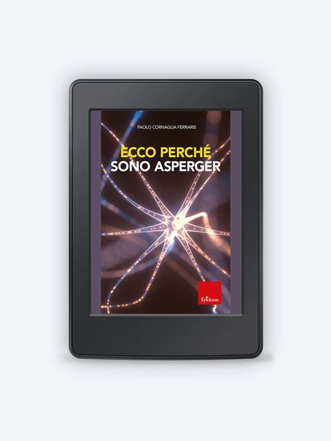 Ecco perché sono Asperger - Disturbi dello spettro autistico: libri, test, formazione - Erickson