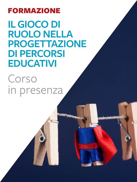 Il gioco di ruolo nella progettazione di percorsi educativi - Formazione per docenti, educatori, assistenti sociali, psicologi - Erickson