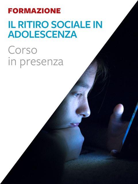 Il ritiro sociale in adolescenza - Formazione ECM - Erickson