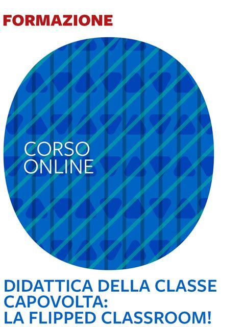 Didattica della classe capovolta: la Flipped Classroom! - Corsi online 2020 - Erickson
