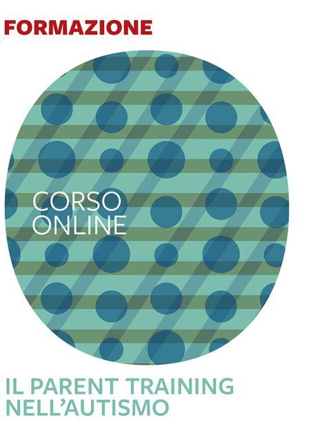 Il parent training nell'autismo - Formazione per docenti, educatori, assistenti sociali, psicologi - Erickson