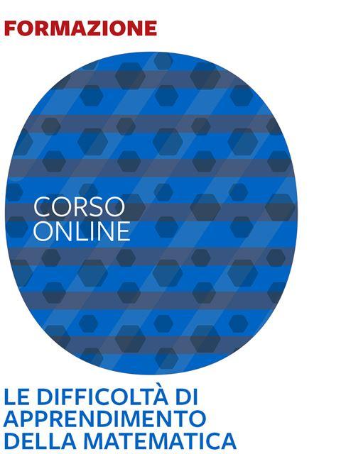 Le difficoltà di apprendimento della matematica: corso base - Corsi online 2020 - Erickson