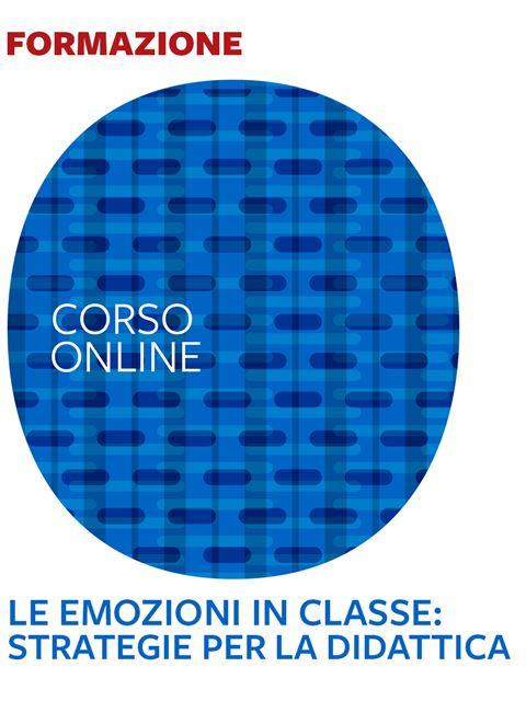 Le emozioni in classe: strategie per la didattica - Formazione per docenti, educatori, assistenti sociali, psicologi - Erickson