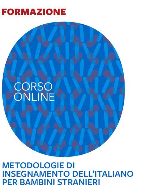 Metodologie di insegnamento dell'italiano L2 per bambini stranieri - Formazione per docenti, educatori, assistenti sociali, psicologi - Erickson