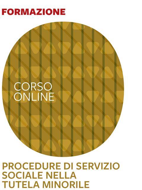 Procedure di servizio sociale nella tutela minorile - Corsi online 2020 - Erickson