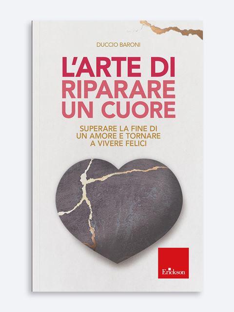 L'arte di riparare un cuore - Libri di didattica, psicologia, temi sociali e narrativa - Erickson