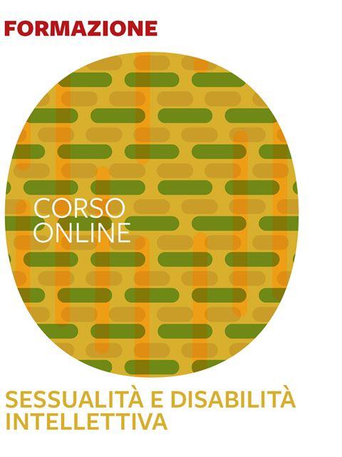 Sessualità e disabilità intellettiva - Formazione per docenti, educatori, assistenti sociali, psicologi - Erickson
