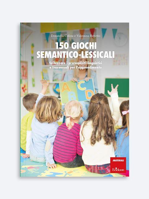 150 giochi semantico-lessicali - Come insegnare a leggere scrivere e contare ai bambini - Erickson