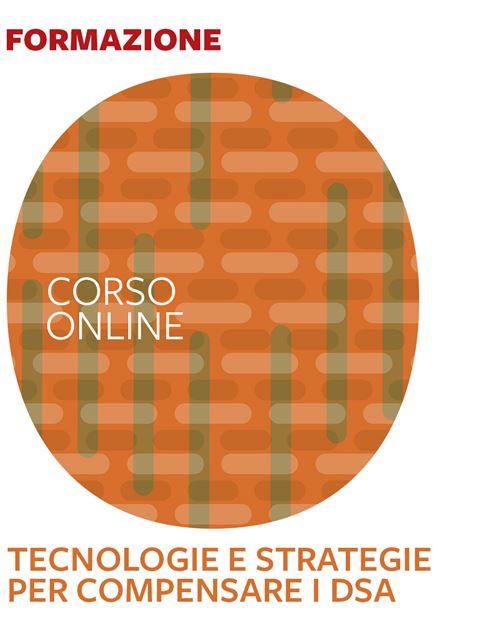 Tecnologie e strategie per compensare i DSA - Formazione per docenti, educatori, assistenti sociali, psicologi - Erickson