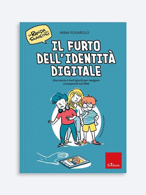 La banda degli Smanettoni - Il furto dell'identità digitale - Libri e eBook di Saggistica: novità e classici - Erickson