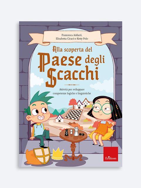 Alla scoperta del paese degli scacchi - Didattica: libri, guide e materiale per la scuola - Erickson
