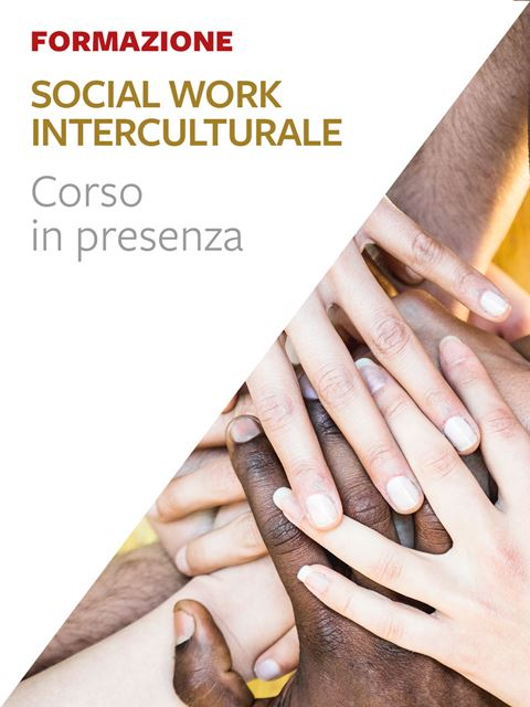 Social work interculturale - Formazione per docenti, educatori, assistenti sociali, psicologi - Erickson