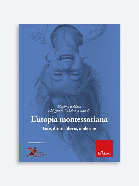 L'utopia montessoriana - Libri di didattica, psicologia, temi sociali e narrativa - Erickson