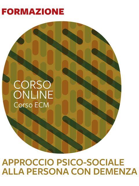Approccio psico-sociale alla persona con demenza - 25 ECM - Corsi online - Erickson