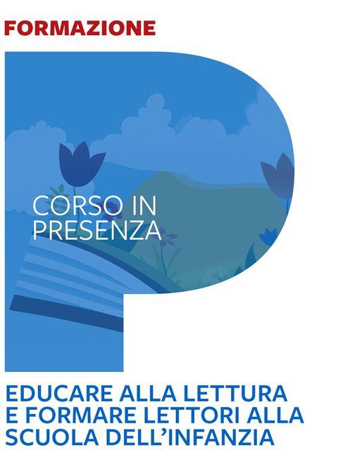 Educare alla lettura e formare lettori alla scuola dell'infanzia - Corsi in presenza - Erickson