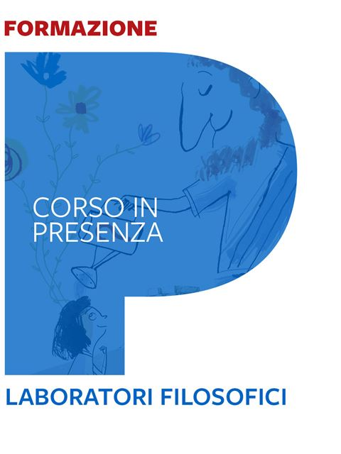 Laboratori filosofici - Formazione per docenti, educatori, assistenti sociali, psicologi - Erickson