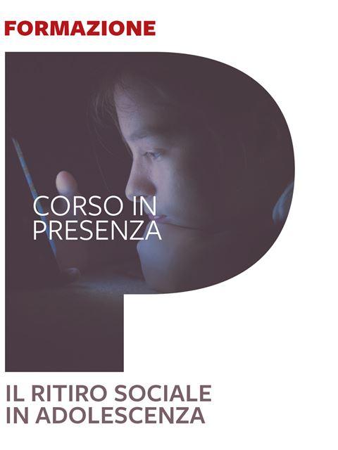 Il ritiro sociale in adolescenza - Corsi in presenza - Erickson