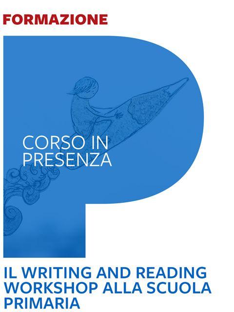 Il Writing and Reading Workshop alla scuola primar Iscrizione Corso in aula - Erickson Eshop