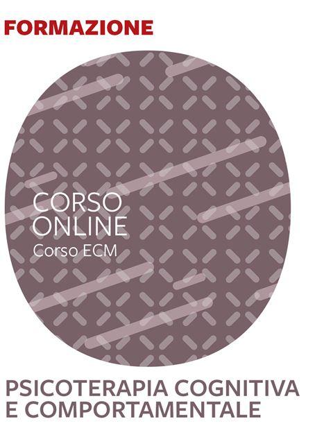 Psicoterapia Cognitiva e Comportamentale - corso 25 ECM - Formazione per docenti, educatori, assistenti sociali, psicologi - Erickson