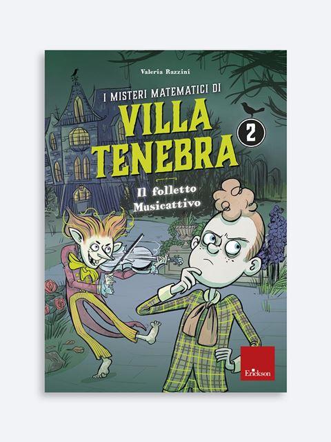 I misteri matematici di Villa Tenebra 2 - Misteri matematici di Villa Tenebra | Quaderni operativi primaria