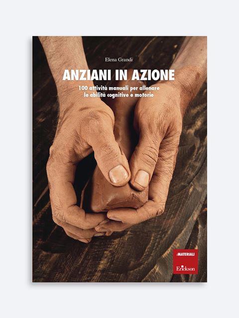 Anziani in azione - Libri su Anziani con Alzheimer e demenze - Erickson