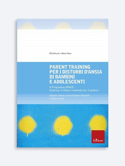Parent training per i disturbi d'ansia di bambini e adolescenti - Libri di didattica, psicologia, temi sociali e narrativa - Erickson
